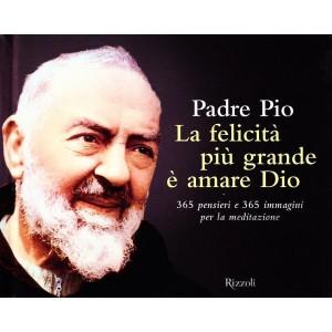 Padre Pio, La felicità più grande è amare